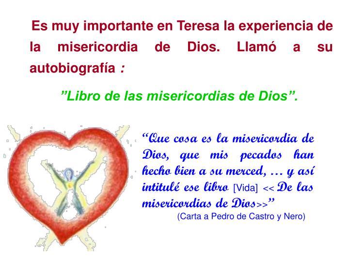 Es muy importante en Teresa la experiencia de la misericordia de Dios. Llamó a su autobiografía