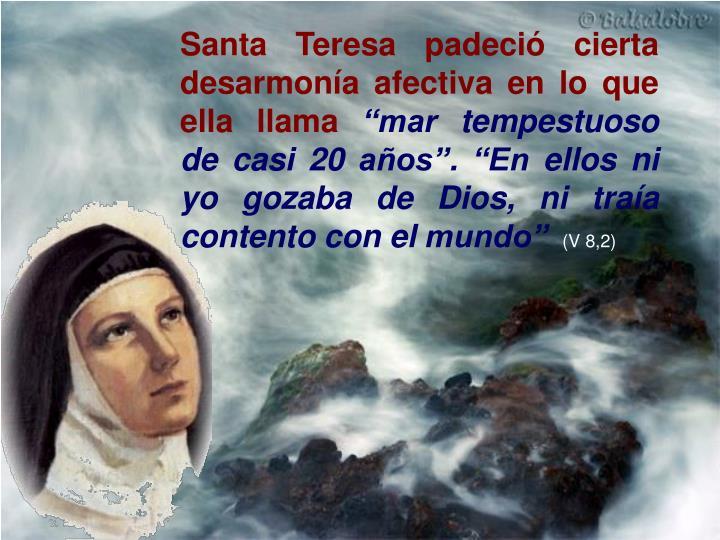 Santa Teresa padeció cierta desarmonía afectiva en lo que ella llama