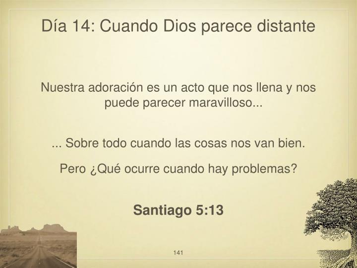 Día 14: Cuando Dios parece distante
