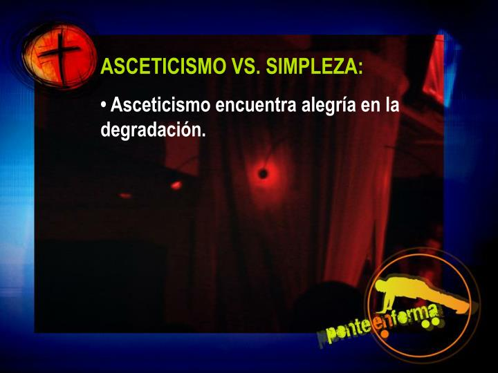 ASCETICISMO VS. SIMPLEZA: