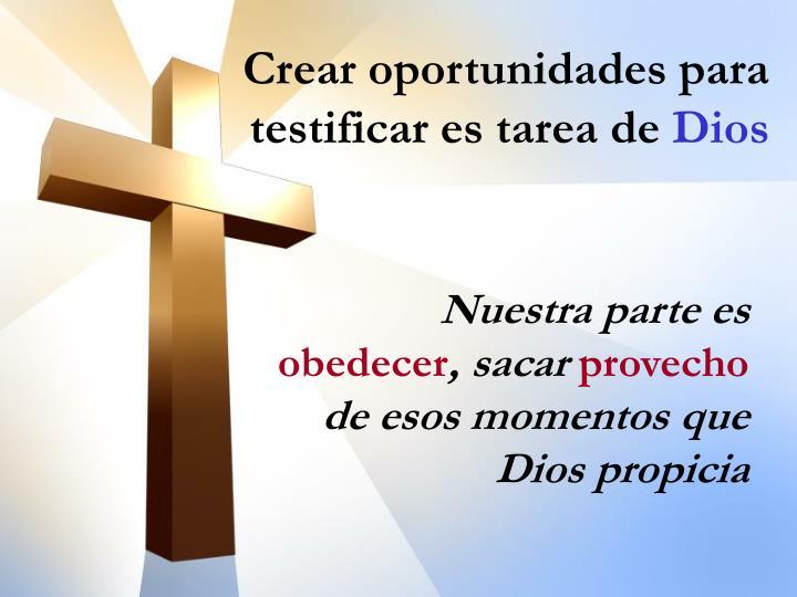 Crear oportunidades para testificar es tarea de