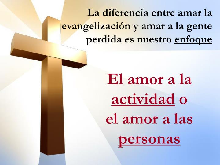 La diferencia entre amar la evangelización y amar a la gente perdida es nuestro