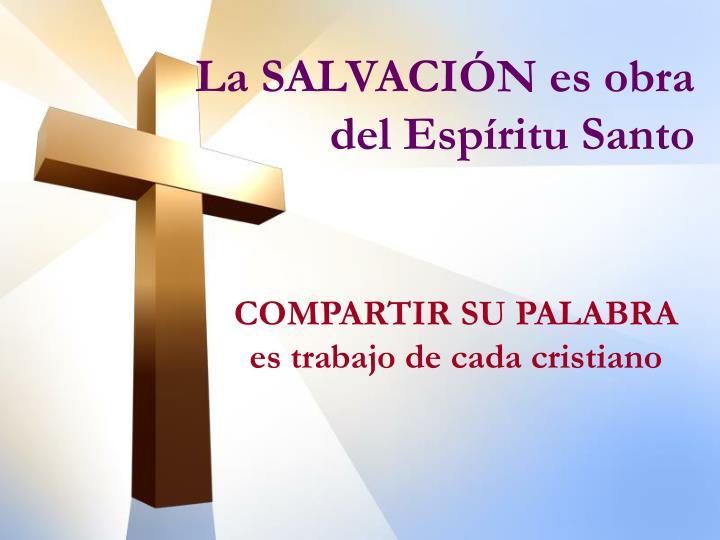 La SALVACIÓN es obra del Espíritu Santo