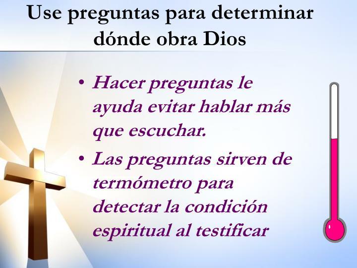 Use preguntas para determinar dónde obra Dios