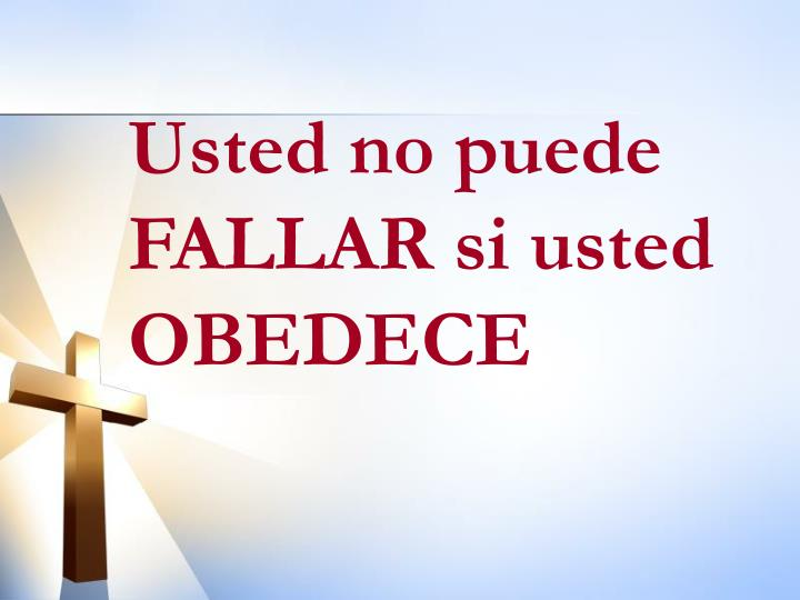 Usted no puede FALLAR si usted OBEDECE
