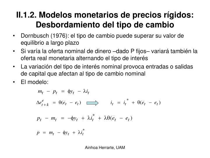 II.1.2. Modelos monetarios de precios rígidos: Desbordamiento del tipo de cambio