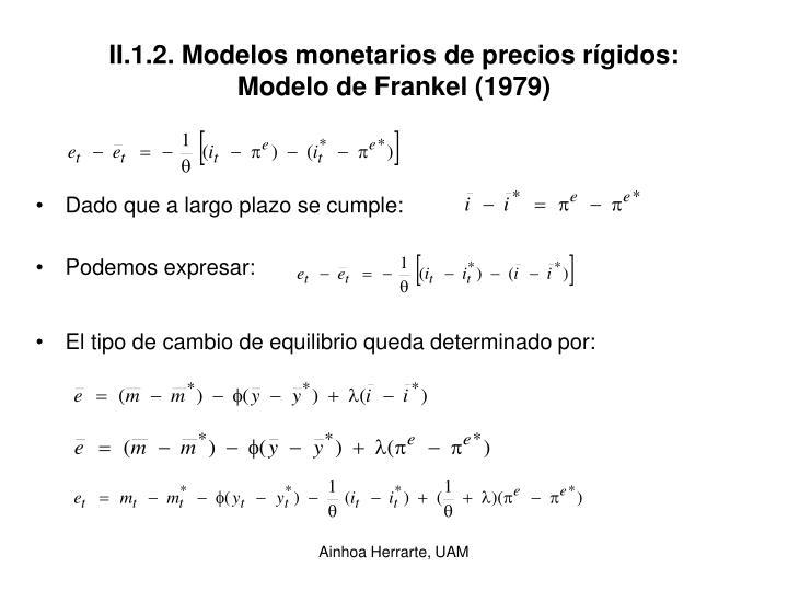 II.1.2. Modelos monetarios de precios rígidos: