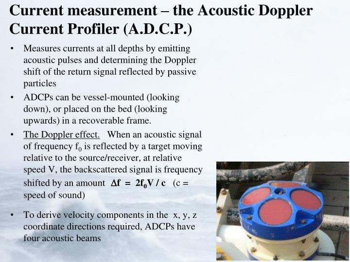 Current measurement – the Acoustic Doppler Current Profiler (A.D.C.P.)