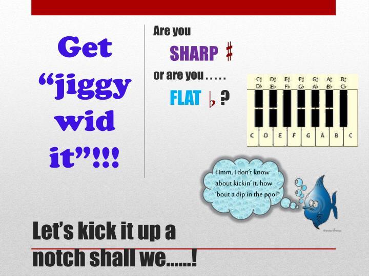 "Get ""jiggy wid it""!!!"