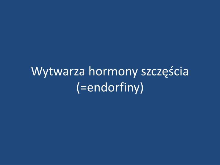 Wytwarza hormony szczęścia (=endorfiny)