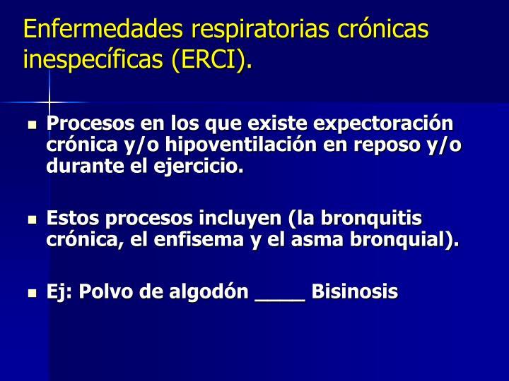 Enfermedades respiratorias crónicas inespecíficas (ERCI).