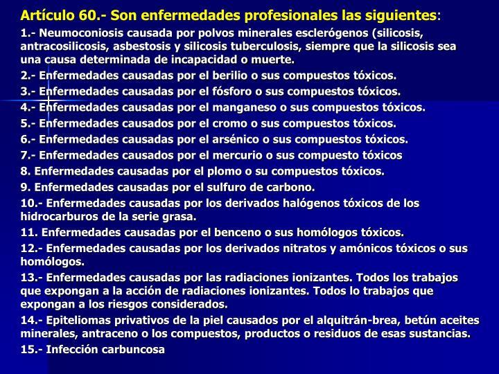 Artículo 60.- Son enfermedades profesionales las siguientes