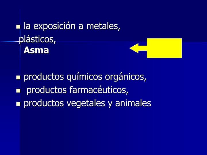 la exposición a metales,