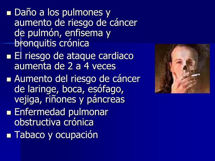 Daño a los pulmones y aumento de riesgo de cáncer de pulmón, enfisema y bronquitis crónica