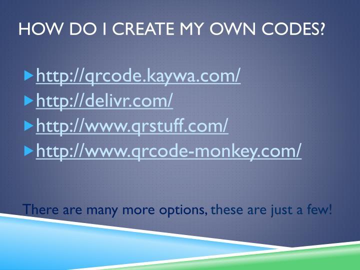 How do I create my own codes?