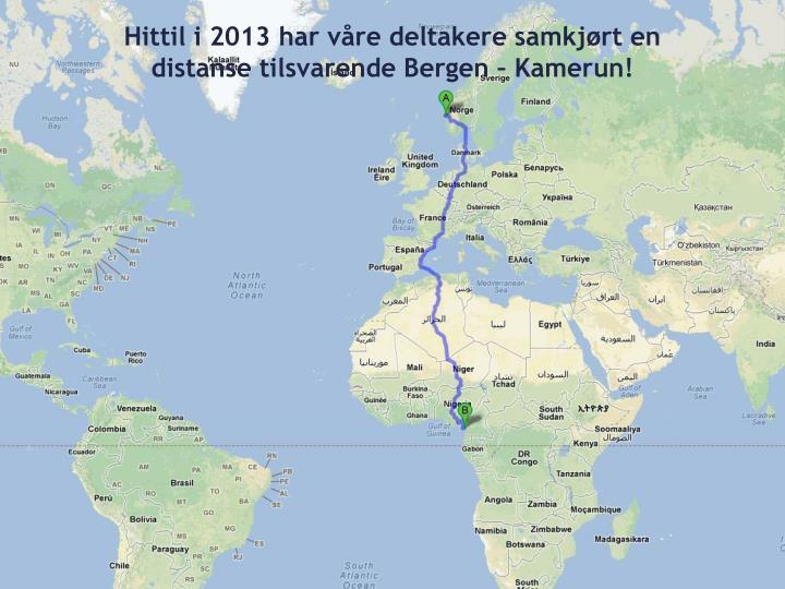 Hittil i 2013 har våre deltakere samkjørt en distanse tilsvarende Bergen – Kamerun!