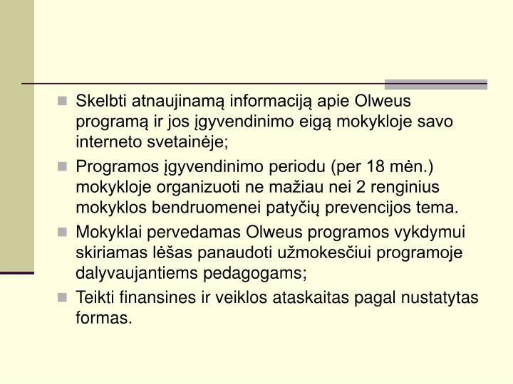 Skelbti atnaujinamą informaciją apie Olweus programą ir jos įgyvendinimo eigą mokykloje savo interneto svetainėje;