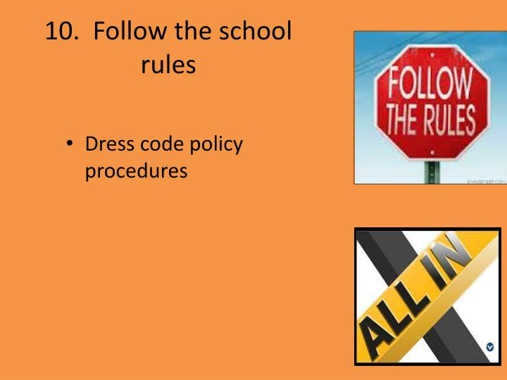 10.  Follow the school rules
