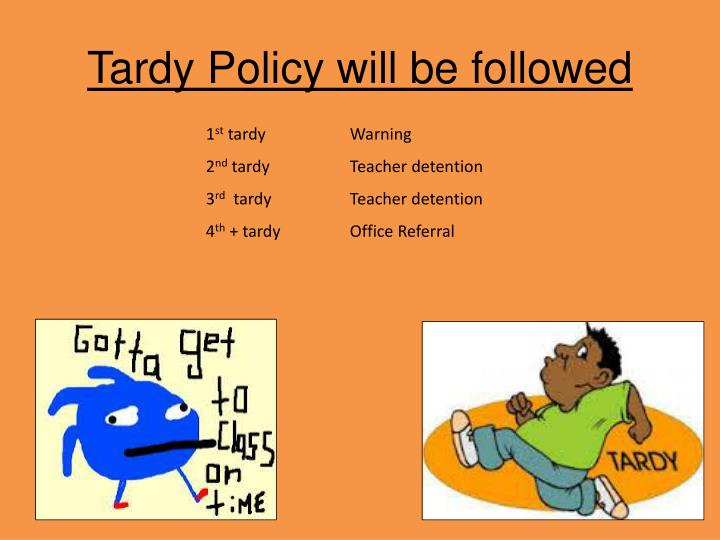 Tardy Policy will be followed