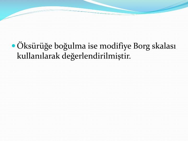 Öksürüğe boğulma ise modifiye Borg skalası kullanılarak değerlendirilmiştir.