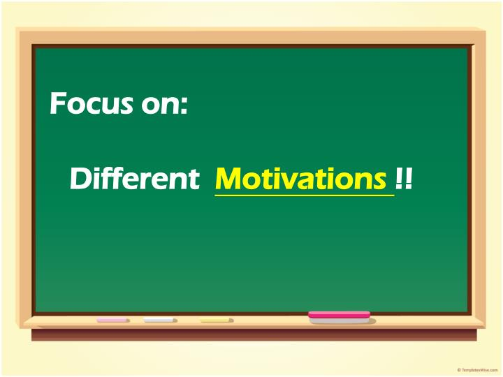Different motivations