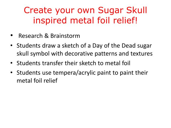 Create your own Sugar Skull inspired metal foil relief!