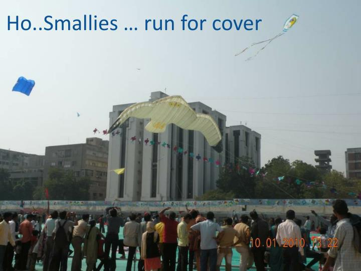 Ho..Smallies … run for cover