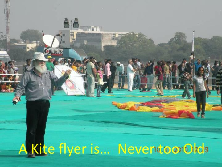 A Kite flyer is…  Never too Old