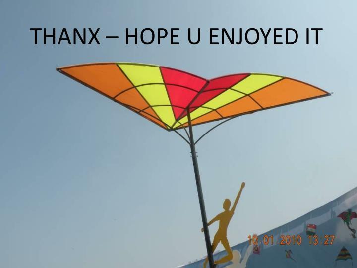 THANX – HOPE U ENJOYED IT