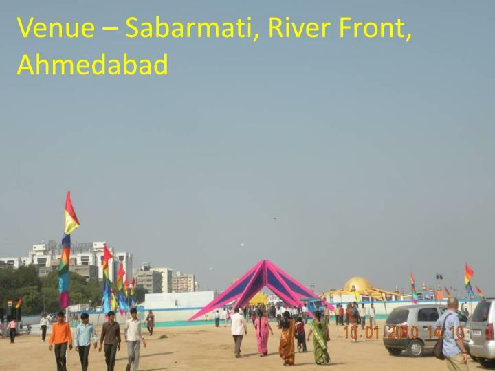 Venue – Sabarmati, River Front, Ahmedabad