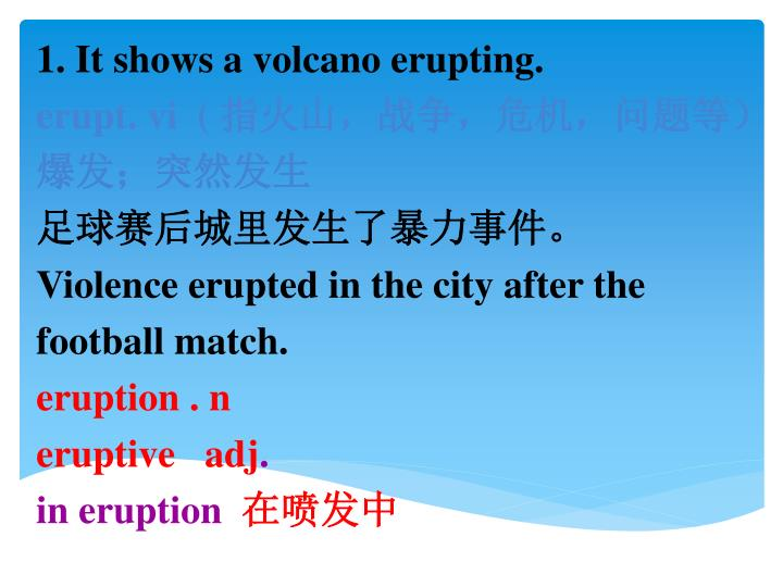 1. It shows a volcano erupting.
