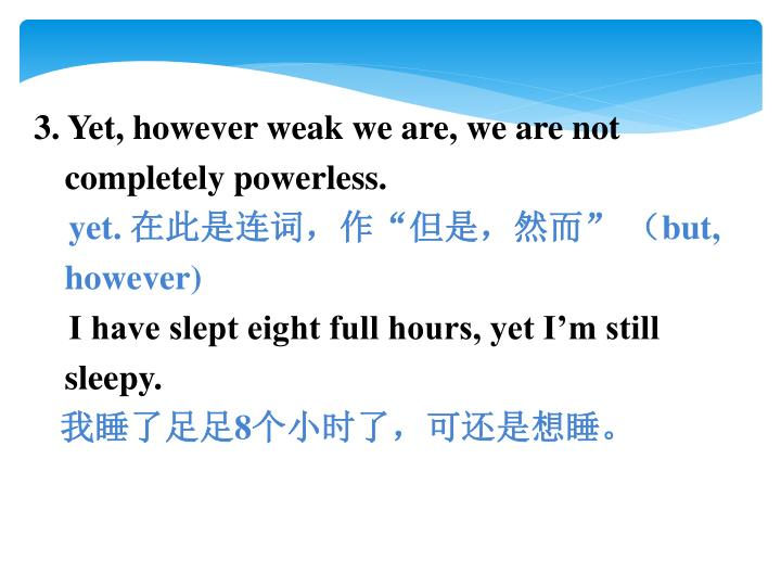 3. Yet, however weak we are, we are not completely powerless.