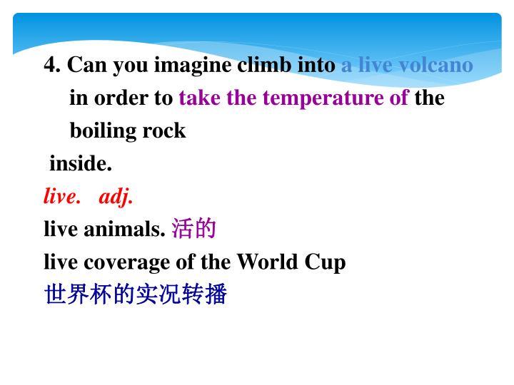 4. Can you imagine climb into