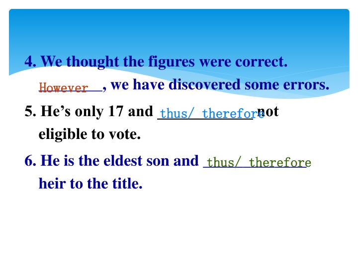 4. We thought the figures were correct.  ________, we have discovered some errors.