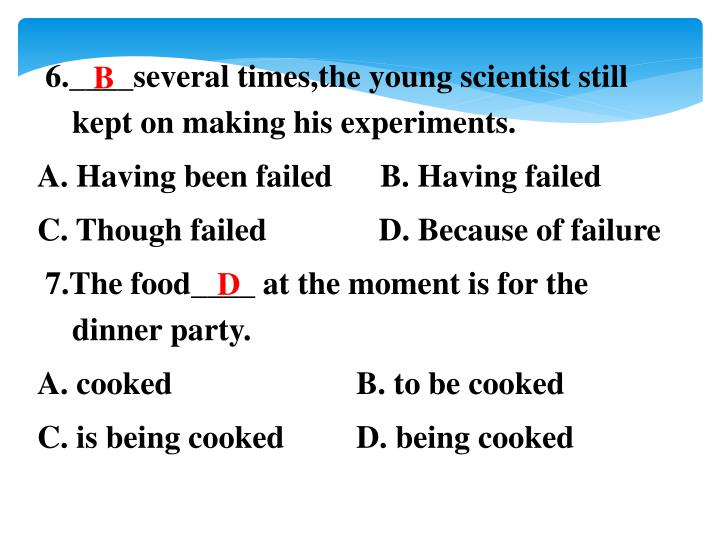 6.____several times,the young scientist still kept on making his experiments.