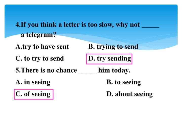 4.If you think a letter is too slow, why not _____ a telegram?