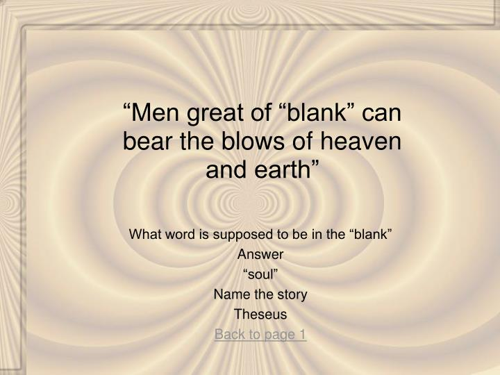 """Men great of ""blank"" can bear the blows of heaven and earth"""