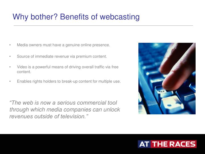 Why bother? Benefits of webcasting