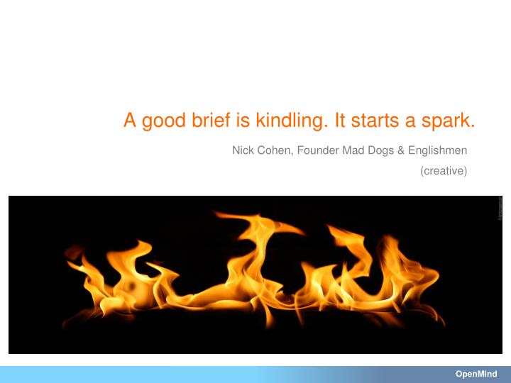 A good brief is kindling. It starts a spark.