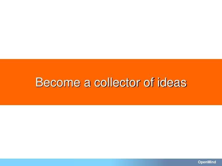 Become a collector of ideas