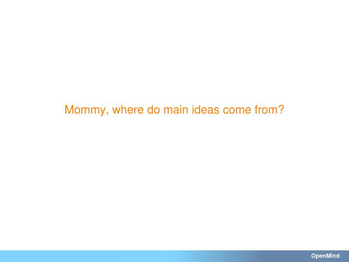 Mommy, where do main ideas come from?