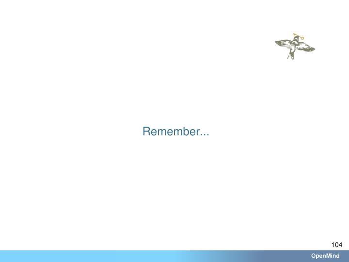 Remember...