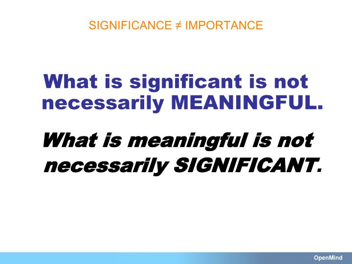 SIGNIFICANCE ≠ IMPORTANCE
