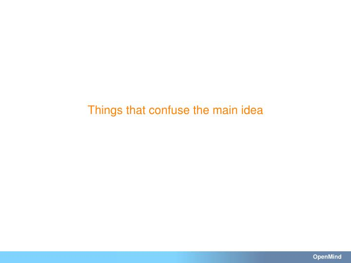 Things that confuse the main idea