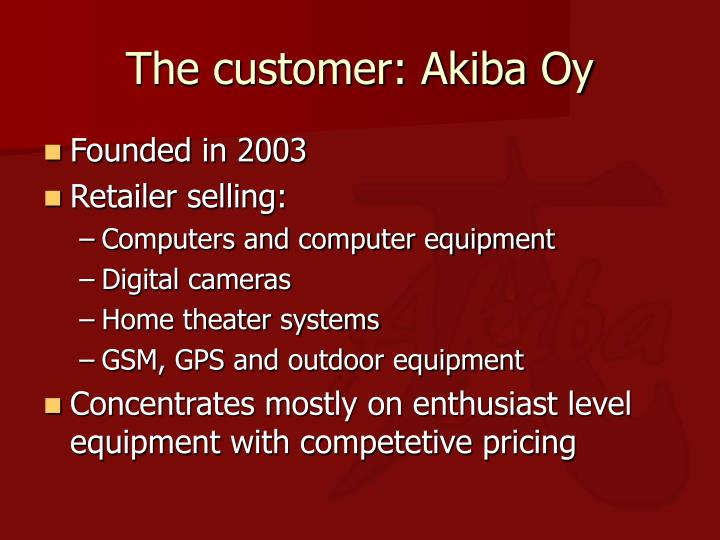 The customer: Akiba Oy