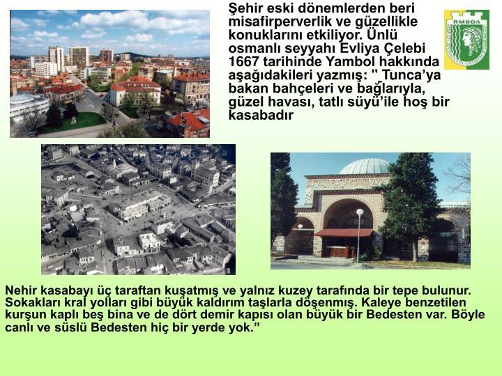 Şehir eski dönemlerden beri misafirperverlik ve güzellikle konuklarını etkiliyor. Ünlü osmanlı seyyahı Evliya Çelebi