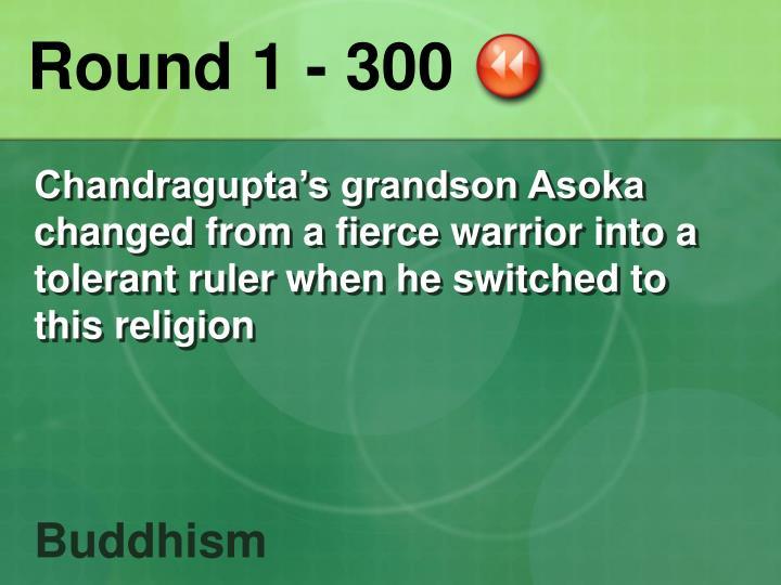 Round 1 - 300