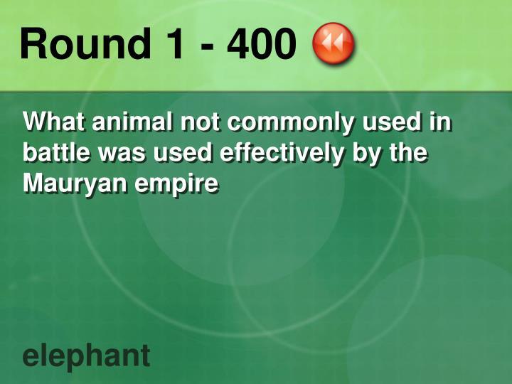 Round 1 - 400