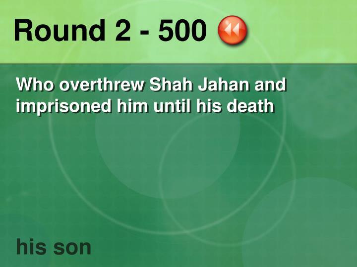 Round 2 - 500