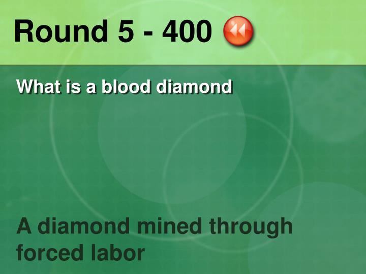 Round 5 - 400